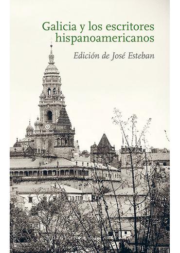 Galicia y los escritores hispanoamericanos