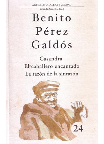 Benito Pérez Galdós - Casandra - El caballero encantado - La razón de la sinrazón